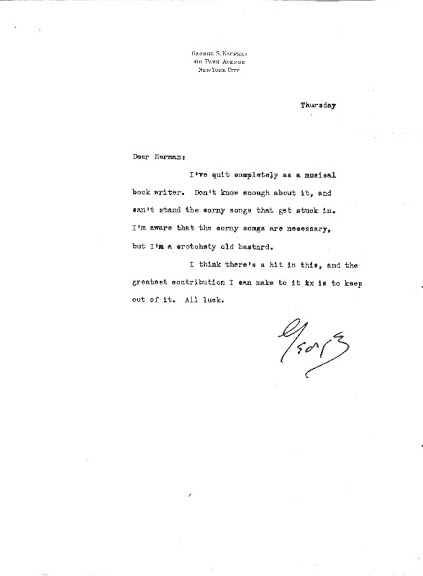 "Behind the Scenes: Letter from George S. Kaufman to Herman Levin, dated Thursday, September 7, 1948, declining the opportunity to write the lyrics for Gentlemen Prefer Blondes. When producers Herman Levin and Oliver Smith approached Anita Loos about turning her novel into a musical, she recalled: ""I had never heard of Herman or his then-partner, Oliver Smith. Suddenly they appeared out of nowhere with the idea of making a musical out of my book, 'Gentlemen Prefer Blondes.' [Initially unenthusiastic, by the time rehearsals started], I realized it would be one of the brightest phases of my career."""